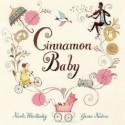 Cinnamon Baby – Nicola Winstanley, ill. Janice Nadeau