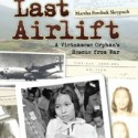 Last Airlift: A Vietnamese Orphan's Rescue from War – Marsha Skrypuch