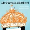 My Name is Elizabeth – Annika Dunklee, ill. Matthew Forsythe