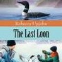 The Last Loon – Rebecca Upjohn