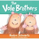 The Vole Brothers – Roslyn Schwartz