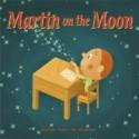 Martin on the Moon – Martine Audet, ill. Luc Melanson, trans. Sarah Quinn