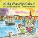 Rafa was My Robot – Alexandra Dellevoet, ill. Ken Turner
